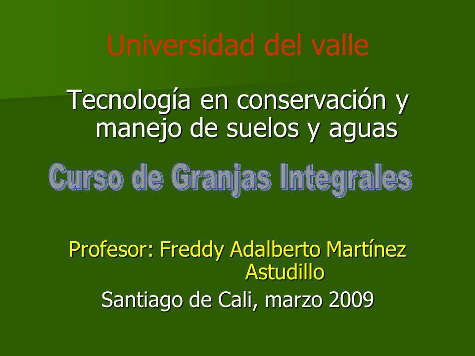Universidad del valle Tecnología en conservación y manejo de suelos y aguas Profesor: Freddy Adalberto Martínez Astudillo Santiago de Cali, marzo 2009