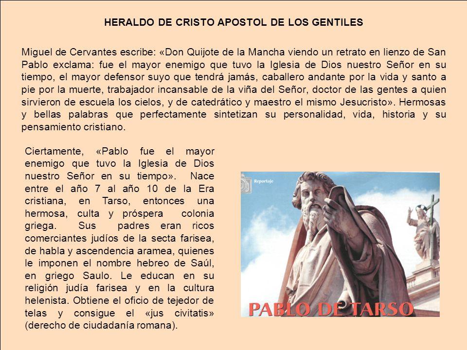 HERALDO DE CRISTO APOSTOL DE LOS GENTILES Miguel de Cervantes escribe: «Don Quijote de la Mancha viendo un retrato en lienzo de San Pablo exclama: fue