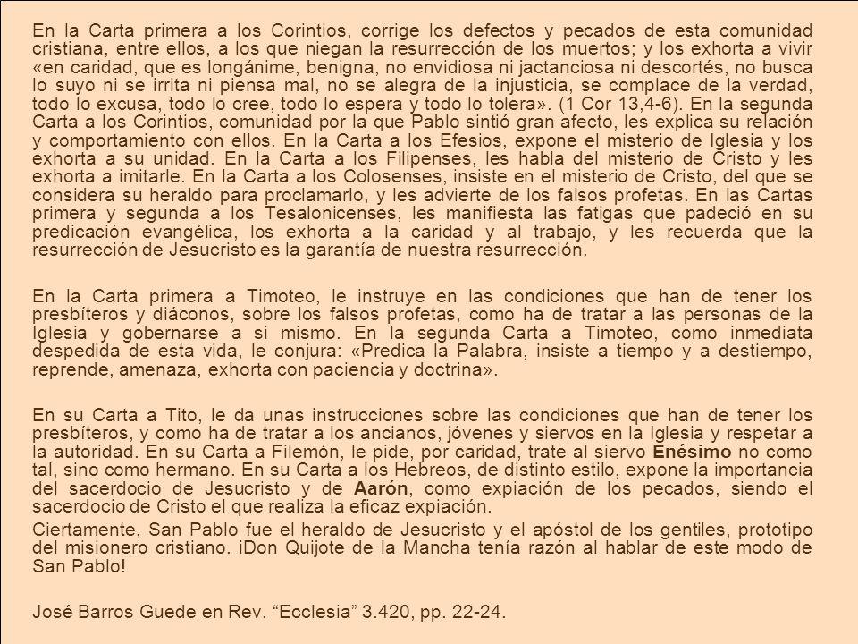 En la Carta primera a los Corintios, corrige los defectos y pecados de esta comunidad cristiana, entre ellos, a los que niegan la resurrección de los