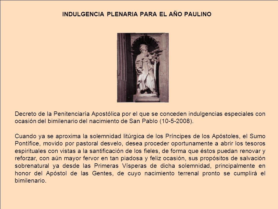 INDULGENCIA PLENARIA PARA EL AÑO PAULINO Decreto de la Penitenciaría Apostólica por el que se conceden indulgencias especiales con ocasión del bimilen