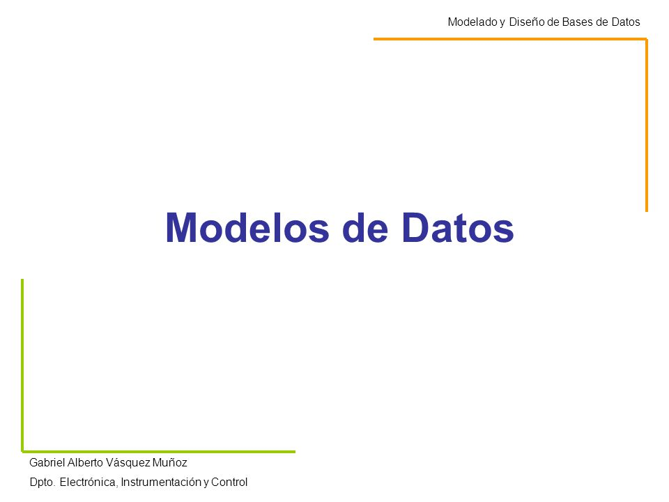 Modelos de Datos Modelado y Diseño de Bases de Datos Gabriel Alberto Vásquez Muñoz Dpto.