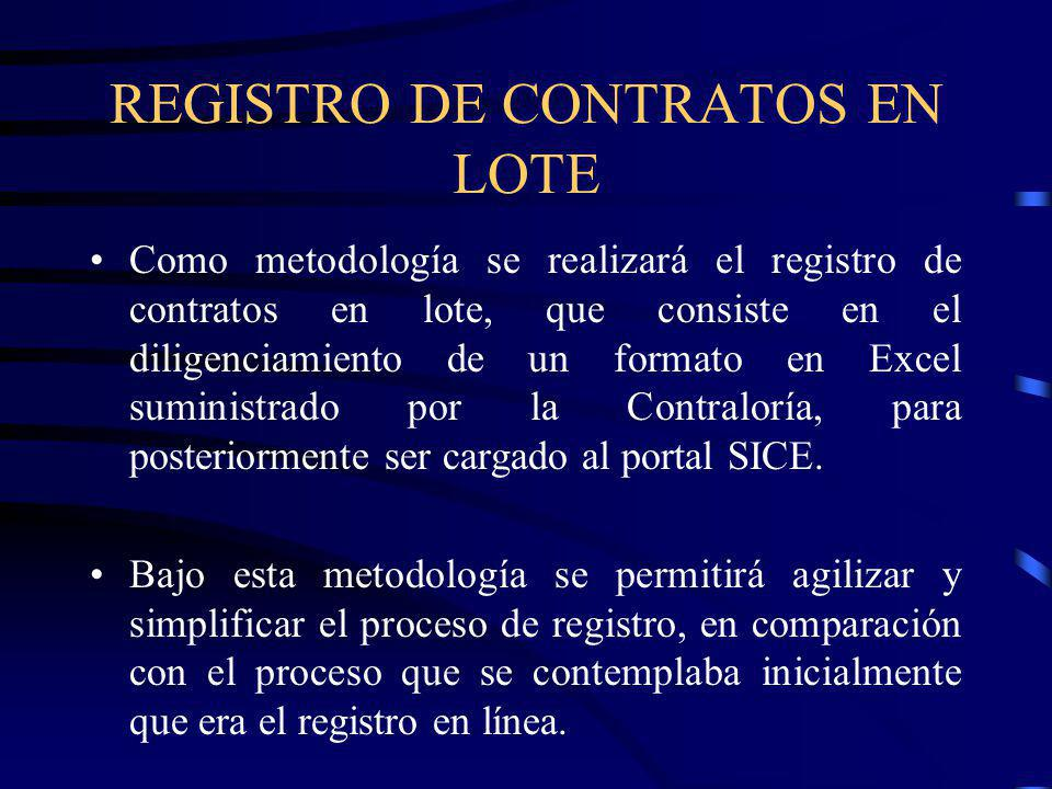 REGISTRO DE CONTRATOS EN LOTE Como metodología se realizará el registro de contratos en lote, que consiste en el diligenciamiento de un formato en Excel suministrado por la Contraloría, para posteriormente ser cargado al portal SICE.