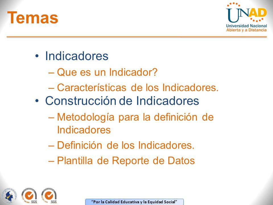 Por la Calidad Educativa y la Equidad Social Temas Indicadores –Que es un Indicador? –Características de los Indicadores. Construcción de Indicadores