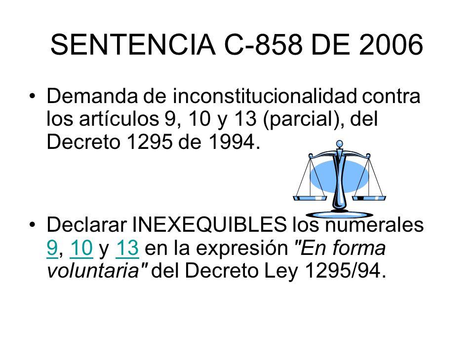 SENTENCIA C-858 DE 2006 Demanda de inconstitucionalidad contra los artículos 9, 10 y 13 (parcial), del Decreto 1295 de 1994. Declarar INEXEQUIBLES los