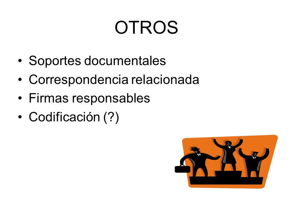 OTROS Soportes documentales Correspondencia relacionada Firmas responsables Codificación (?)