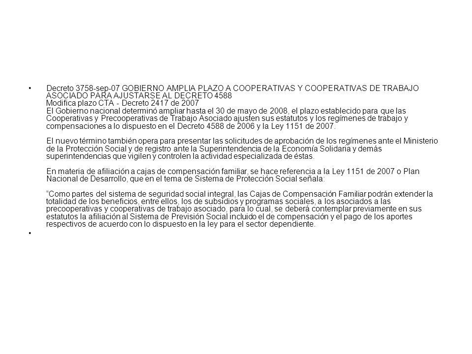 Decreto 3758-sep-07 GOBIERNO AMPLIA PLAZO A COOPERATIVAS Y COOPERATIVAS DE TRABAJO ASOCIADO PARA AJUSTARSE AL DECRETO 4588 Modifica plazo CTA - Decret