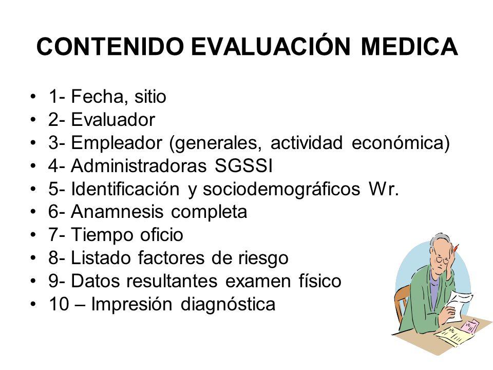 CONTENIDO EVALUACIÓN MEDICA 1- Fecha, sitio 2- Evaluador 3- Empleador (generales, actividad económica) 4- Administradoras SGSSI 5- Identificación y sociodemográficos Wr.