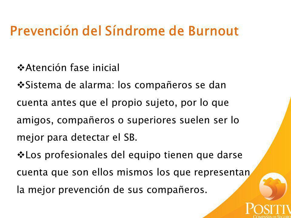 Prevención del Síndrome de Burnout Atención fase inicial Sistema de alarma: los compañeros se dan cuenta antes que el propio sujeto, por lo que amigos