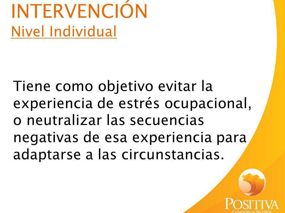 INTERVENCIÓN Nivel Individual Tiene como objetivo evitar la experiencia de estrés ocupacional, o neutralizar las secuencias negativas de esa experienc