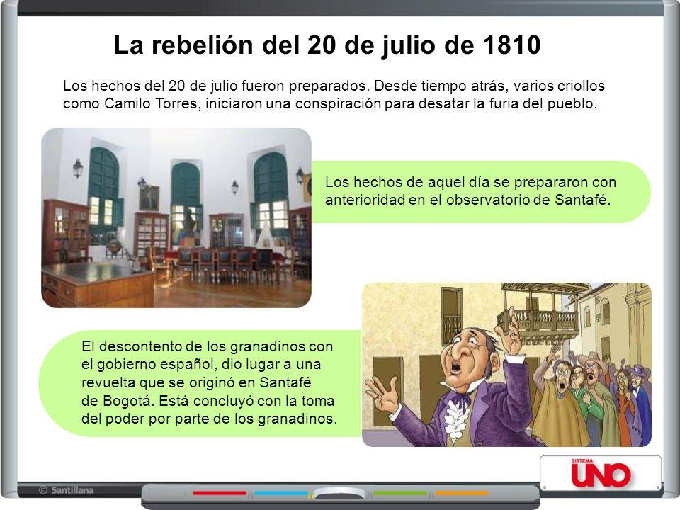 La rebelión del 20 de julio de 1810 Los hechos del 20 de julio fueron preparados. Desde tiempo atrás, varios criollos como Camilo Torres, iniciaron un