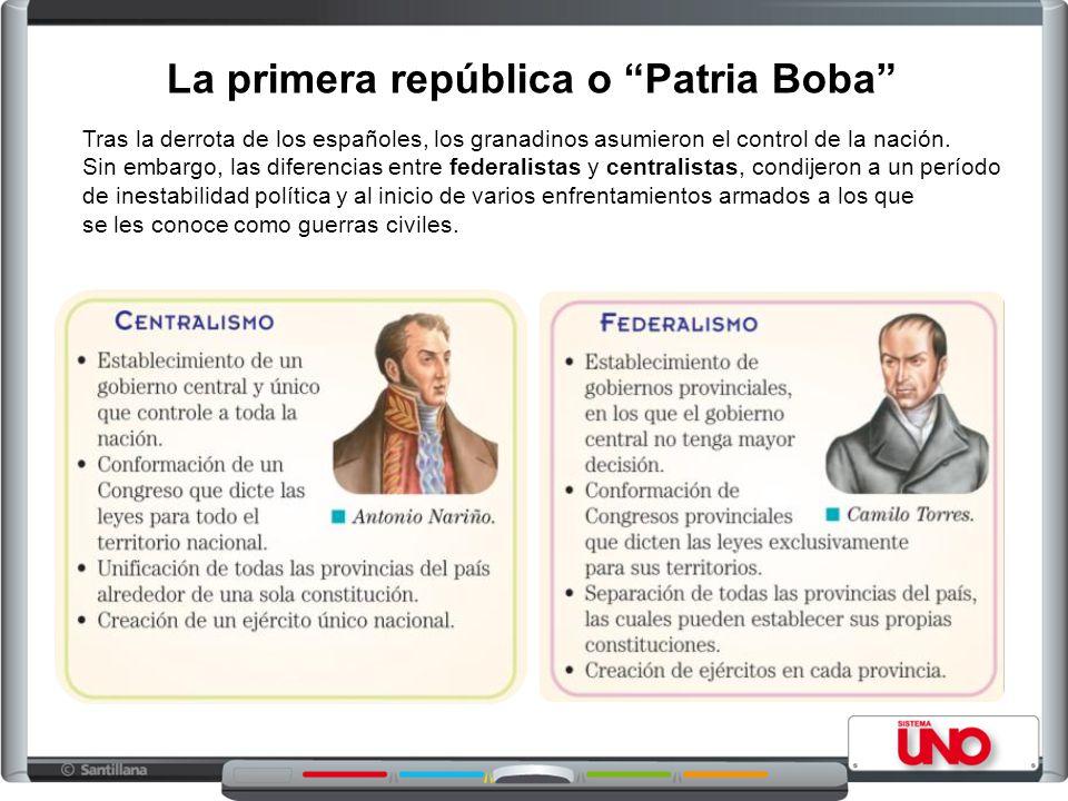 La primera república o Patria Boba Tras la derrota de los españoles, los granadinos asumieron el control de la nación. Sin embargo, las diferencias en