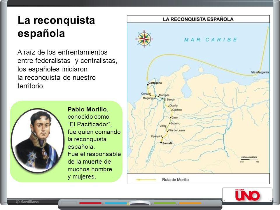 La reconquista española A raíz de los enfrentamientos entre federalistas y centralistas, los españoles iniciaron la reconquista de nuestro territorio.