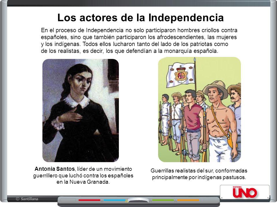 Los actores de la Independencia En el proceso de Independencia no solo participaron hombres criollos contra españoles, sino que también participaron l