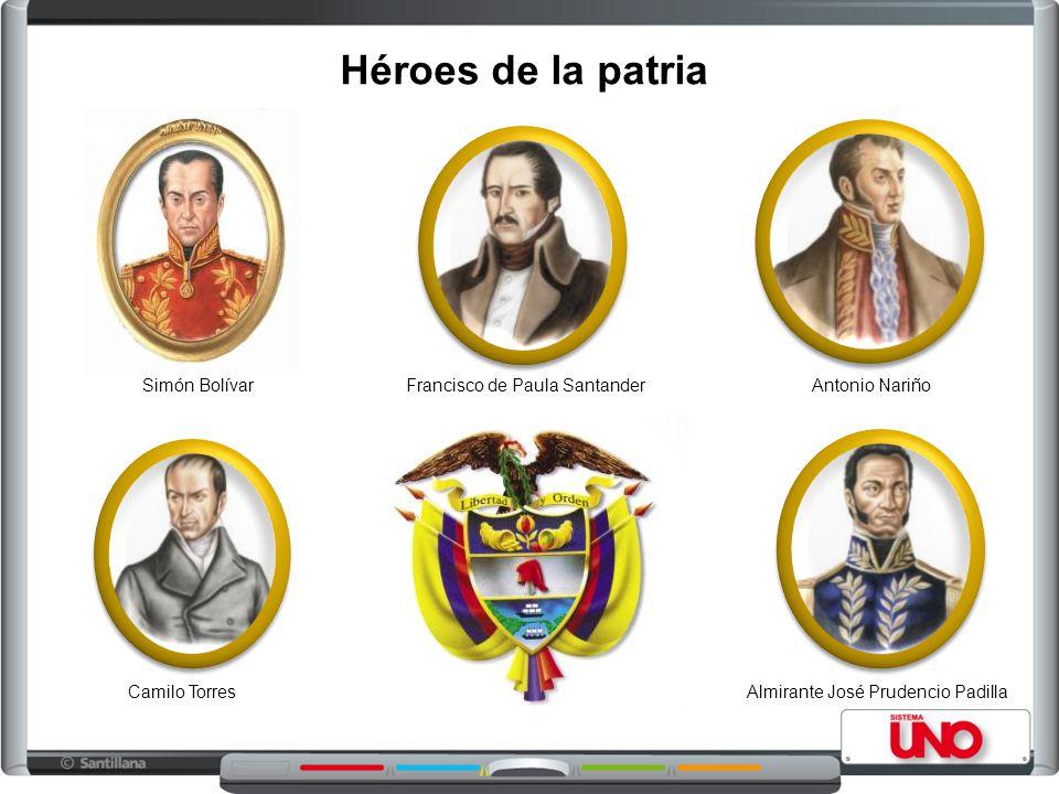 Héroes de la patria Francisco de Paula SantanderAntonio Nariño Camilo TorresAlmirante José Prudencio Padilla Simón Bolívar