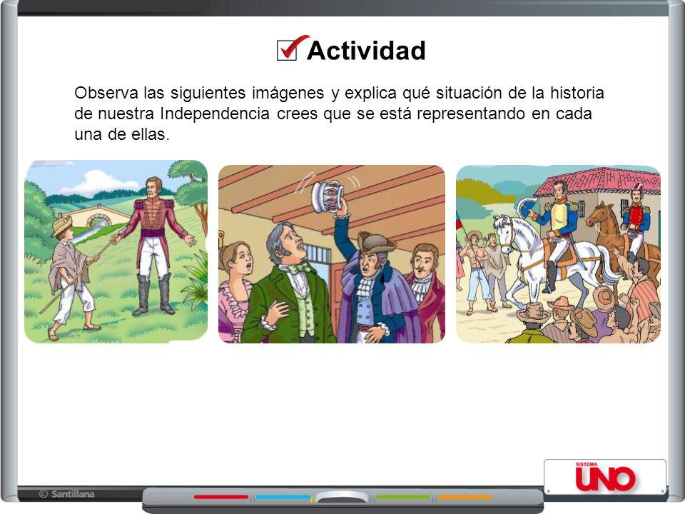 Actividad Observa las siguientes imágenes y explica qué situación de la historia de nuestra Independencia crees que se está representando en cada una