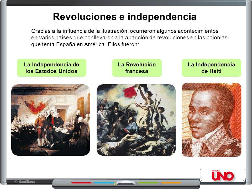 Revoluciones e independencia Gracias a la influencia de la ilustración, ocurrieron algunos acontecimientos en varios países que conllevaron a la apari
