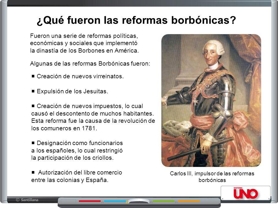 ¿Qué fueron las reformas borbónicas? Fueron una serie de reformas políticas, económicas y sociales que implementó la dinastía de los Borbones en Améri