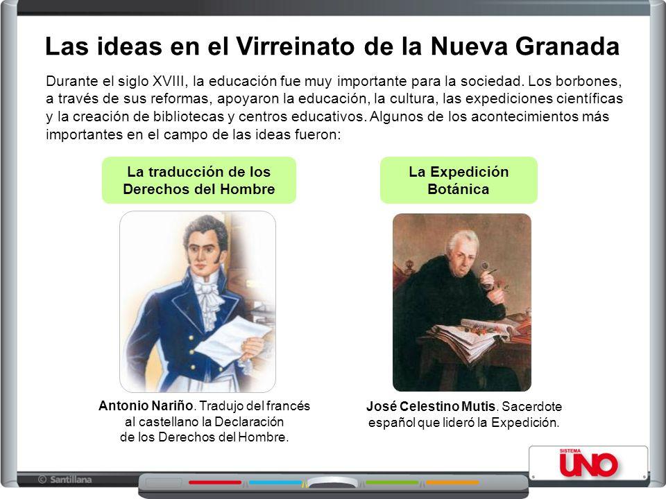 Las ideas en el Virreinato de la Nueva Granada Durante el siglo XVIII, la educación fue muy importante para la sociedad. Los borbones, a través de sus