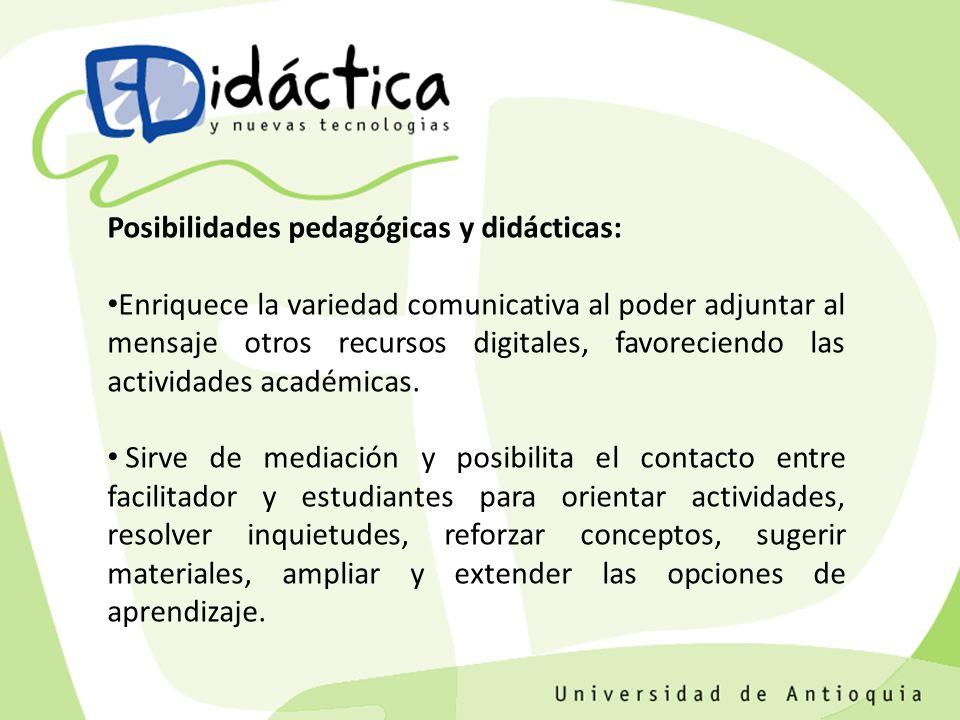 Posibilidades pedagógicas y didácticas: Enriquece la variedad comunicativa al poder adjuntar al mensaje otros recursos digitales, favoreciendo las actividades académicas.
