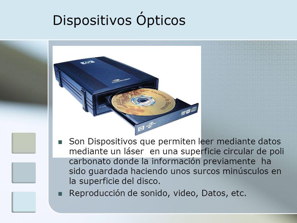 Dispositivos Ópticos Son Dispositivos que permiten leer mediante datos mediante un láser en una superficie circular de poli carbonato donde la informa