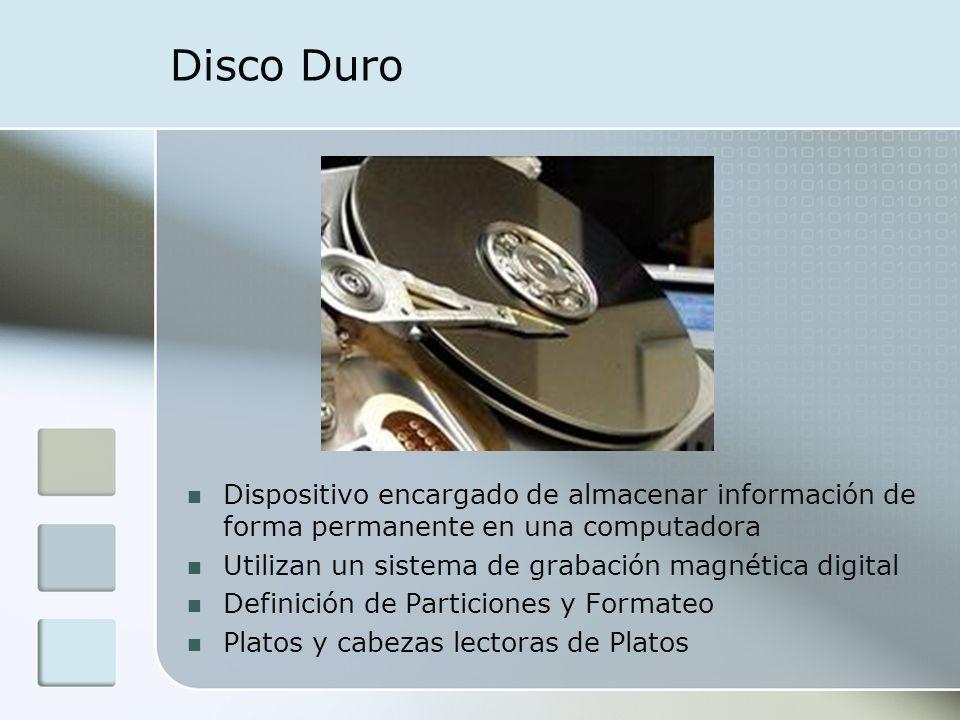 Disco Duro Dispositivo encargado de almacenar información de forma permanente en una computadora Utilizan un sistema de grabación magnética digital De