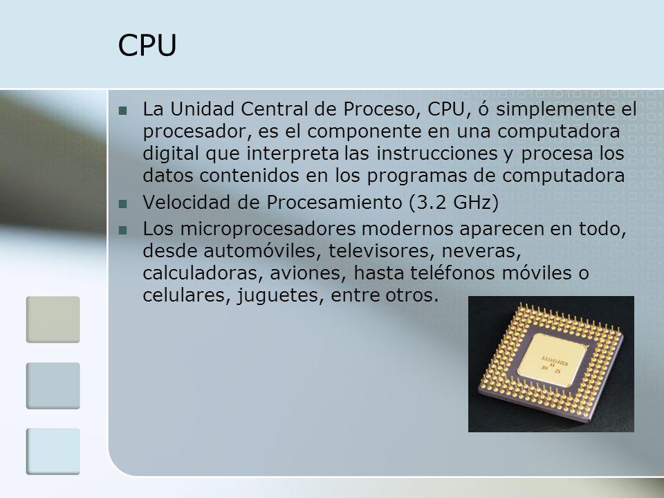 CPU La Unidad Central de Proceso, CPU, ó simplemente el procesador, es el componente en una computadora digital que interpreta las instrucciones y pro
