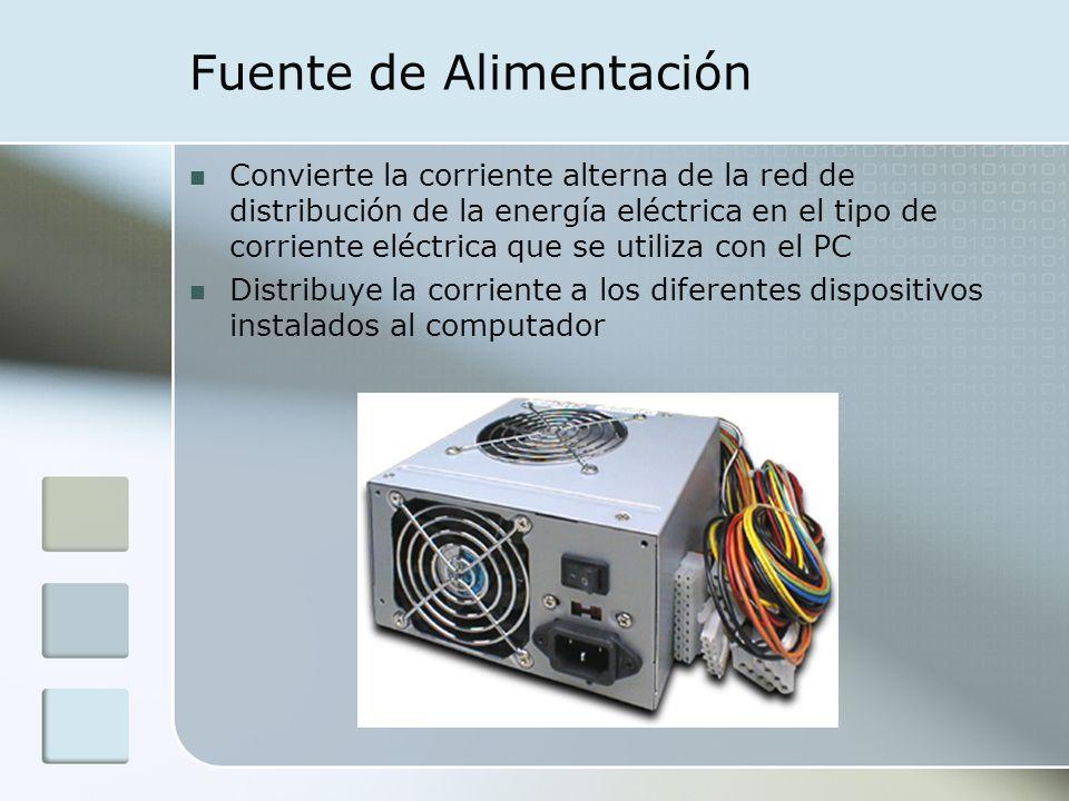 Fuente de Alimentación Convierte la corriente alterna de la red de distribución de la energía eléctrica en el tipo de corriente eléctrica que se utili