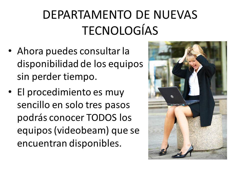 DEPARTAMENTO DE NUEVAS TECNOLOGÍAS Ahora puedes consultar la disponibilidad de los equipos sin perder tiempo.