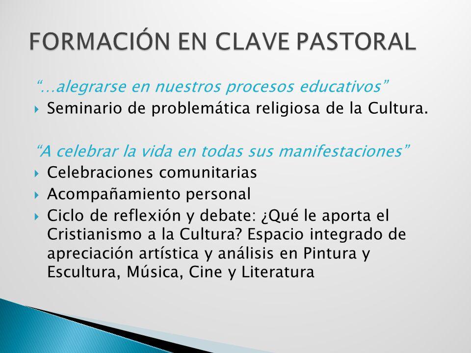 …alegrarse en nuestros procesos educativos Seminario de problemática religiosa de la Cultura. A celebrar la vida en todas sus manifestaciones Celebrac