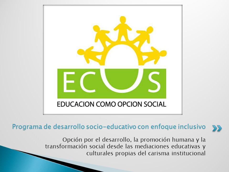 Opción por el desarrollo, la promoción humana y la transformación social desde las mediaciones educativas y culturales propias del carisma institucion