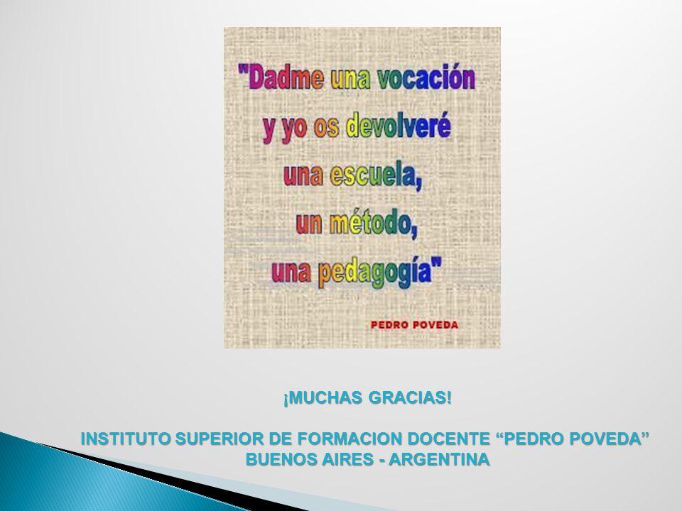 ¡MUCHAS GRACIAS! INSTITUTO SUPERIOR DE FORMACION DOCENTE PEDRO POVEDA BUENOS AIRES - ARGENTINA