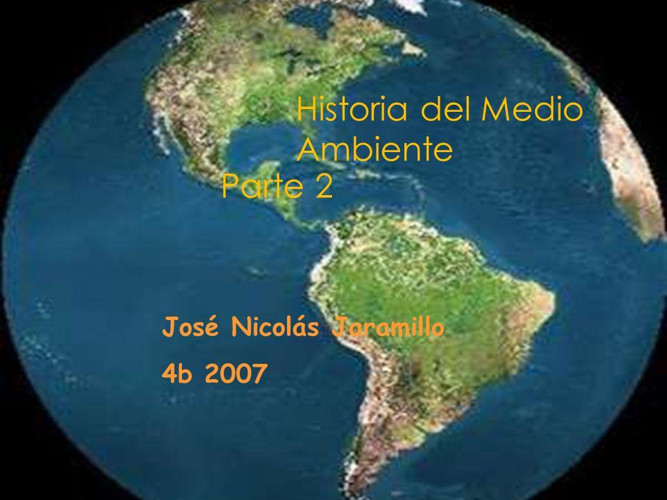 Historia del Medio Ambiente Parte 2 José Nicolás Jaramillo 4b 2007