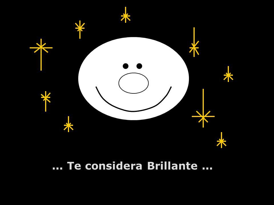 ... Te considera Brillante...