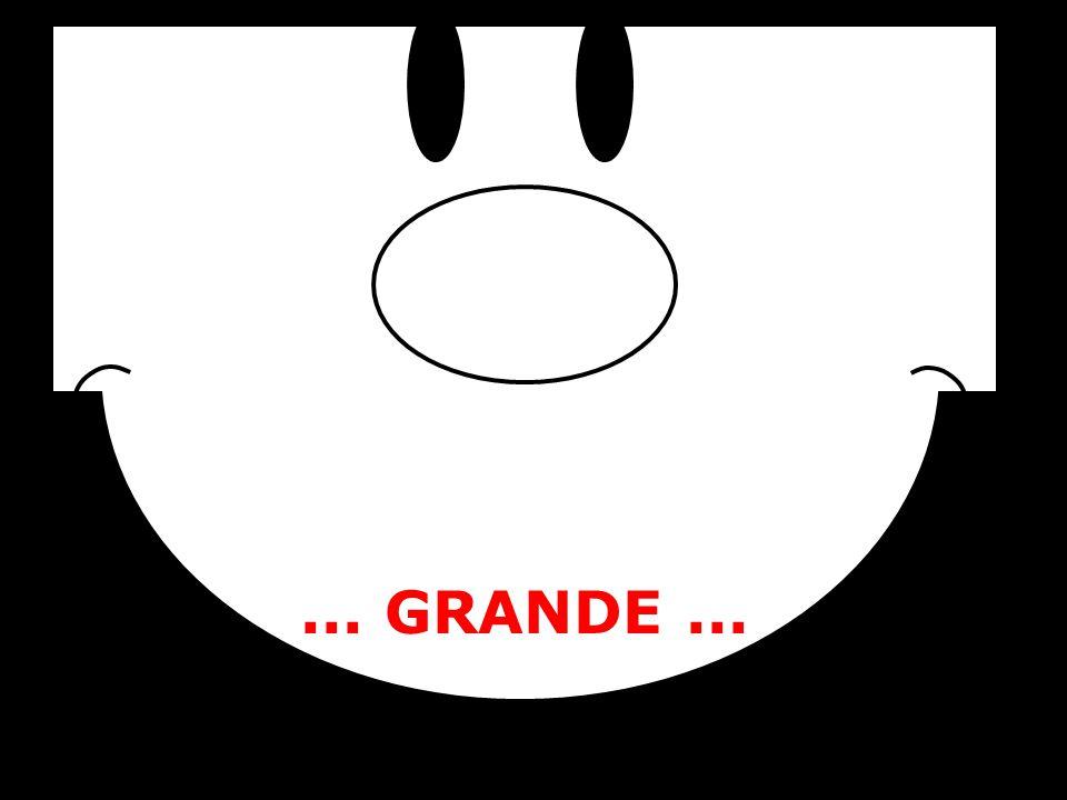 ... GRANDE...
