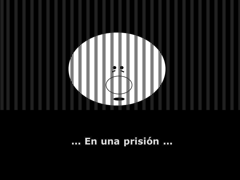 ... En una prisión...