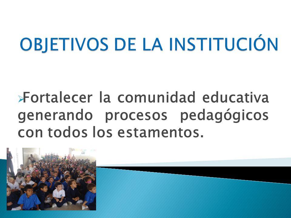 Fortalecer la comunidad educativa generando procesos pedagógicos con todos los estamentos.