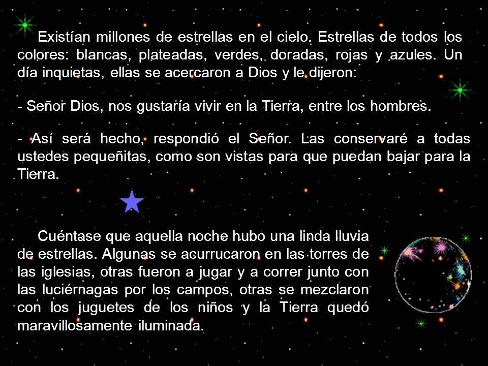 Existían millones de estrellas en el cielo. Estrellas de todos los colores: blancas, plateadas, verdes, doradas, rojas y azules. Un día inquietas, ell