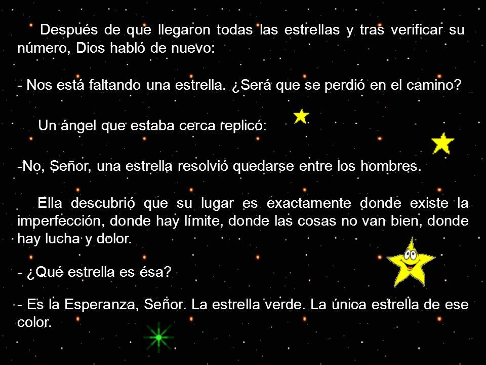 Después de que llegaron todas las estrellas y tras verificar su número, Dios habló de nuevo: - Nos está faltando una estrella. ¿Será que se perdió en