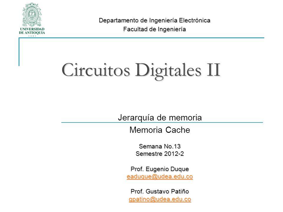 Circuitos Digitales II Jerarquía de memoria Memoria Cache Semana No.13 Semestre 2012-2 Prof. Eugenio Duque eaduque@udea.edu.co Prof. Gustavo Patiño gp