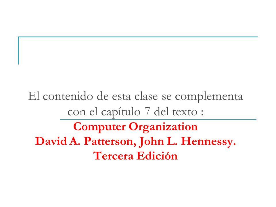 El contenido de esta clase se complementa con el capítulo 7 del texto : Computer Organization David A. Patterson, John L. Hennessy. Tercera Edición