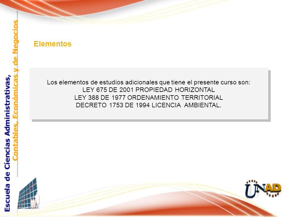 Los elementos de estudios adicionales que tiene el presente curso son: LEY 675 DE 2001 PROPIEDAD HORIZONTAL LEY 388 DE 1977 ORDENAMIENTO TERRITORIAL DECRETO 1753 DE 1994 LICENCIA AMBIENTAL.