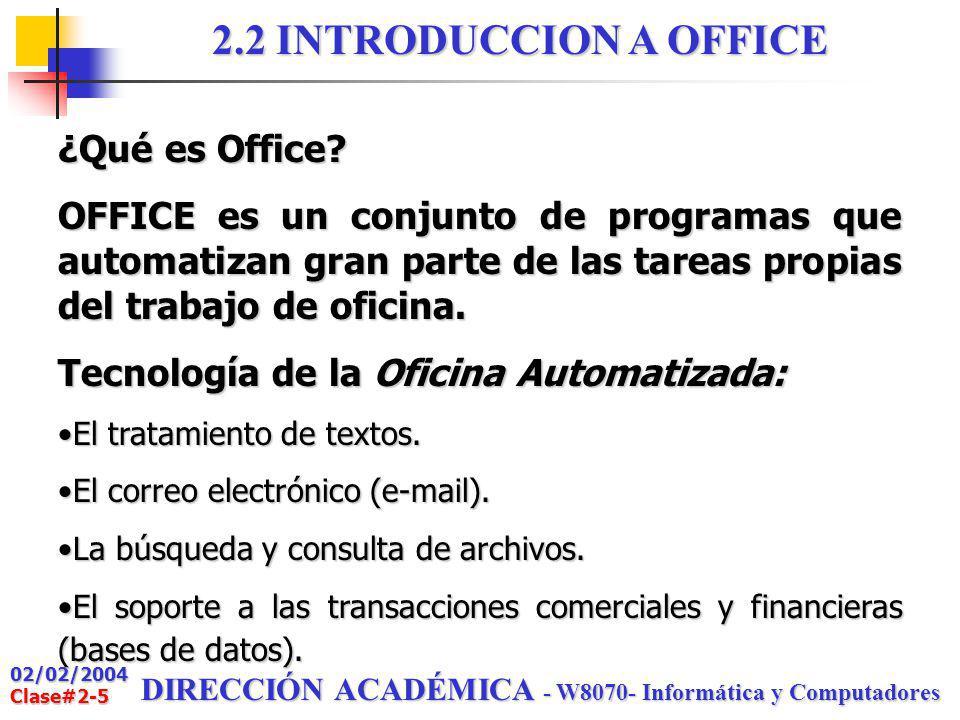 02/02/2004 Clase#2-5 DIRECCIÓN ACADÉMICA - W8070- Informática y Computadores 2.2 INTRODUCCION A OFFICE ¿Qué es Office.