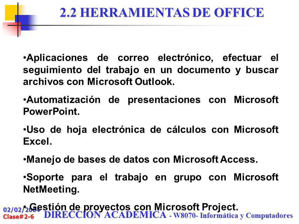 02/02/2004 Clase#2-6 DIRECCIÓN ACADÉMICA - W8070- Informática y Computadores 2.2 HERRAMIENTAS DE OFFICE Aplicaciones de correo electrónico, efectuar el seguimiento del trabajo en un documento y buscar archivos con Microsoft Outlook.