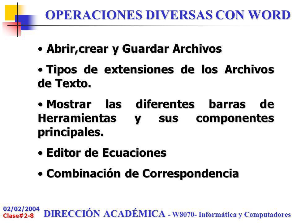 02/02/2004 Clase#2-8 DIRECCIÓN ACADÉMICA - W8070- Informática y Computadores OPERACIONES DIVERSAS CON WORD Abrir,crear y Guardar Archivos Tipos de extensiones de los Archivos de Texto.