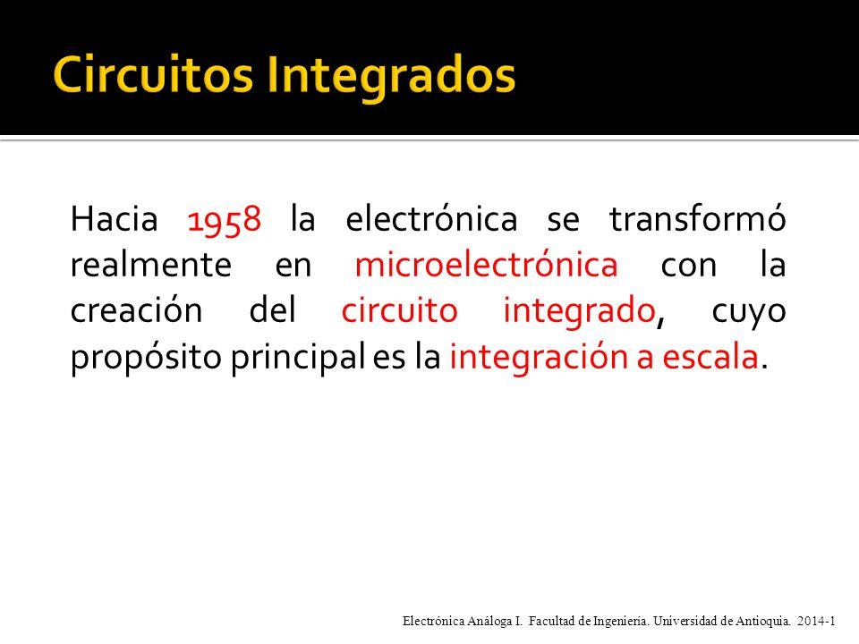 Hacia 1958 la electrónica se transformó realmente en microelectrónica con la creación del circuito integrado, cuyo propósito principal es la integración a escala.