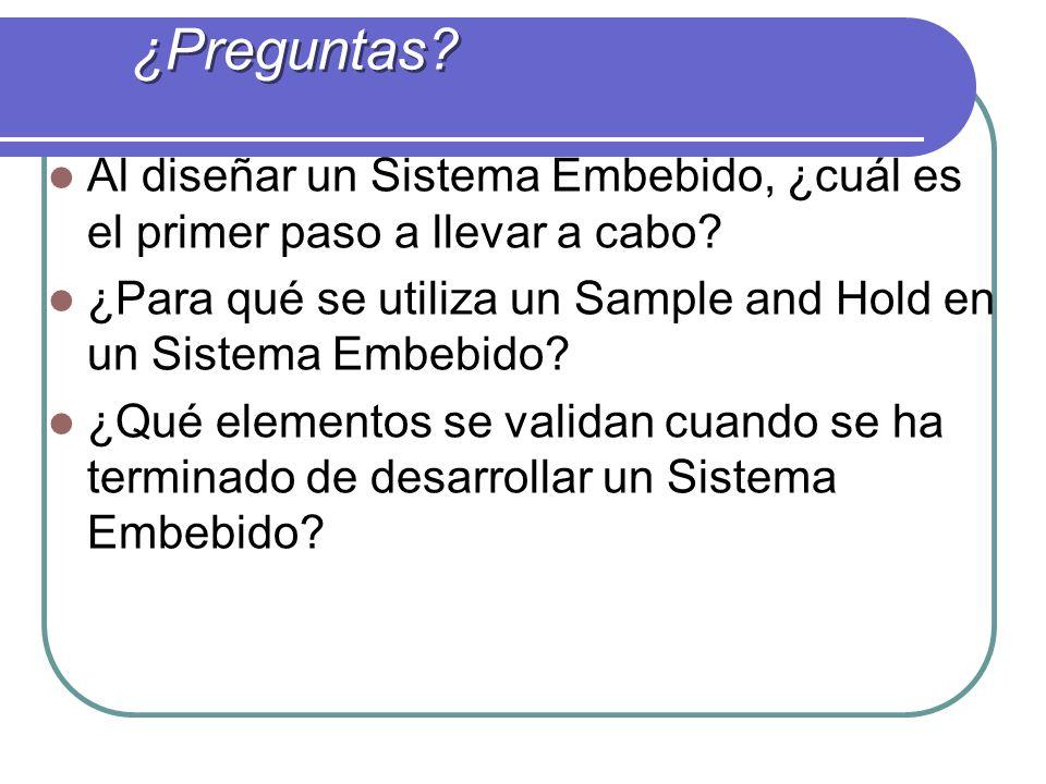 Al diseñar un Sistema Embebido, ¿cuál es el primer paso a llevar a cabo? ¿Para qué se utiliza un Sample and Hold en un Sistema Embebido? ¿Qué elemento