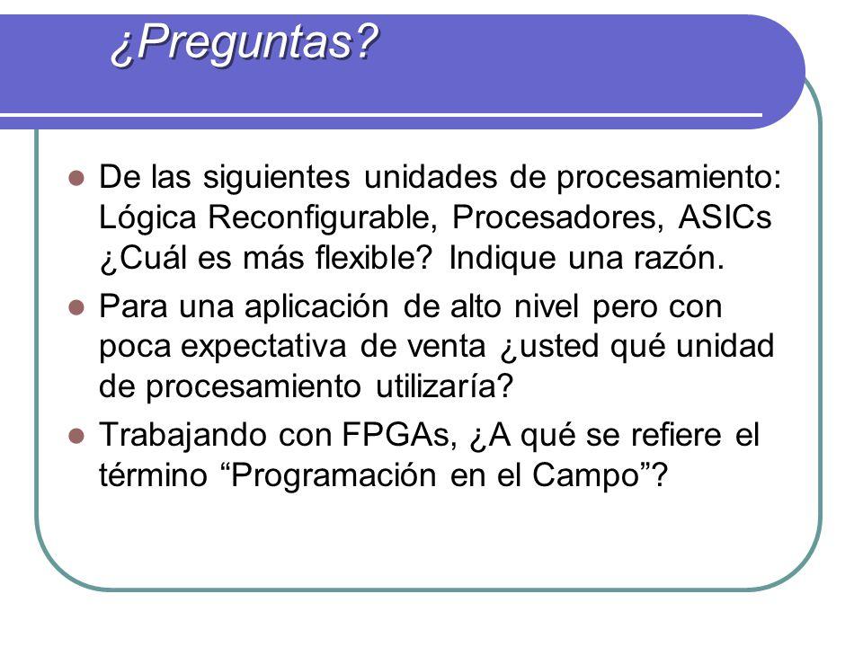 De las siguientes unidades de procesamiento: Lógica Reconfigurable, Procesadores, ASICs ¿Cuál es más flexible? Indique una razón. Para una aplicación