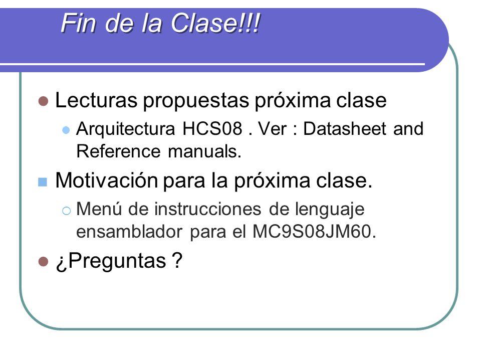 Lecturas propuestas próxima clase Arquitectura HCS08. Ver : Datasheet and Reference manuals. Motivación para la próxima clase. Menú de instrucciones d