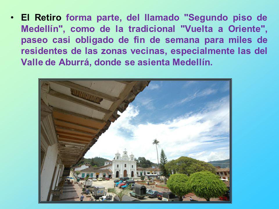 El Retiro forma parte, del llamado Segundo piso de Medellín , como de la tradicional Vuelta a Oriente , paseo casi obligado de fin de semana para miles de residentes de las zonas vecinas, especialmente las del Valle de Aburrá, donde se asienta Medellín.