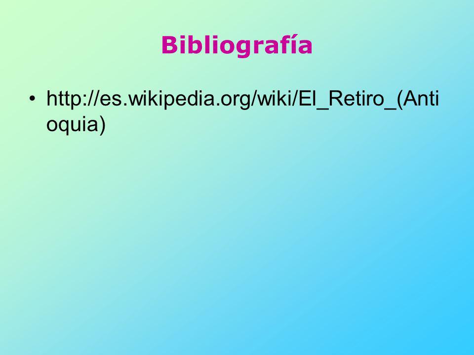 Bibliografía http://es.wikipedia.org/wiki/El_Retiro_(Anti oquia)